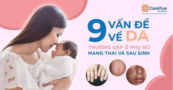 Những thay đổi ở da thường gặp trong thai kỳ và thời kỳ hậu sản