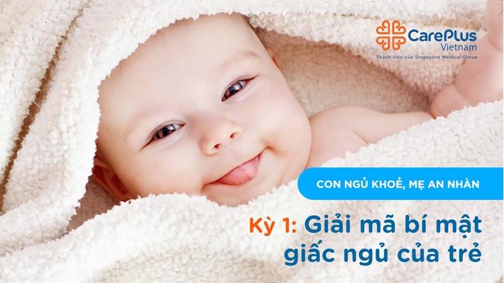 """Series """"Con ngủ khỏe, Mẹ an nhàn"""" - Kỳ 1: Giải mã bí ẩn giấc ngủ của trẻ"""