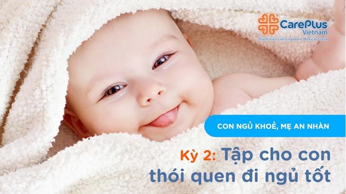 """Series """"Con ngủ khỏe, Mẹ an nhàn"""" - Kỳ 2: Tập cho con thói quen đi ngủ tốt"""