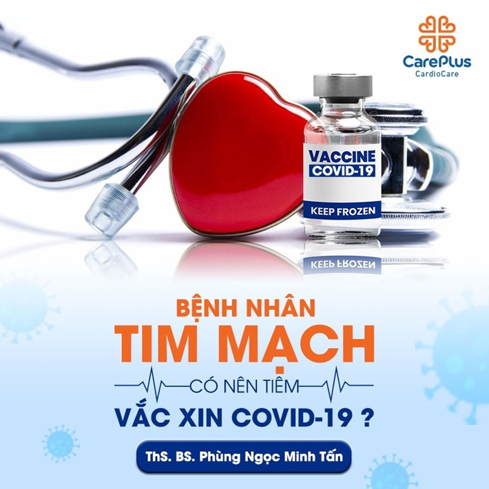 Bệnh nhân Tim mạch và những điều cần biết trước khi tiêm ngừa vaccine Covid-19